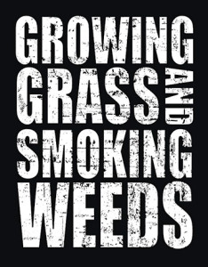 Growing Grass and Smoking Weeds